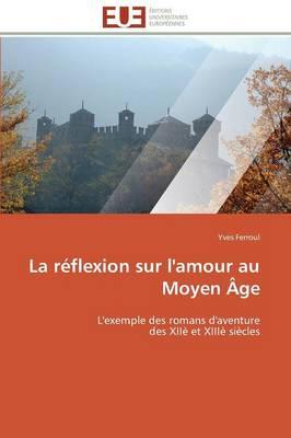 La Reflexion Sur L'Amour Au Moyen Age - Omn.Univ.Europ. (Paperback)
