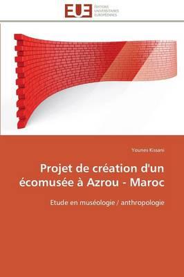 Projet de Cr�ation d'Un �comus�e � Azrou - Maroc - Omn.Univ.Europ. (Paperback)