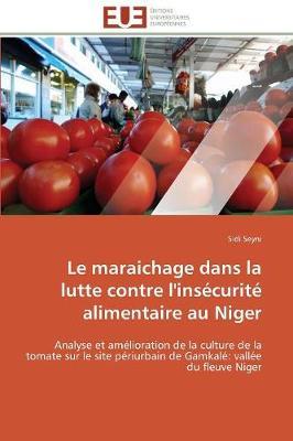 Le Maraichage Dans La Lutte Contre l'Ins curit Alimentaire Au Niger - Omn.Univ.Europ. (Paperback)