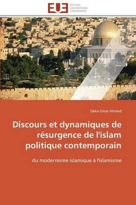 Discours Et Dynamiques de R�surgence de l'Islam Politique Contemporain - Omn.Univ.Europ. (Paperback)