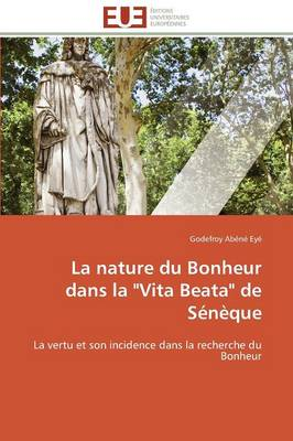 "La Nature Du Bonheur Dans La ""vita Beata"" de S�n�que - Omn.Univ.Europ. (Paperback)"