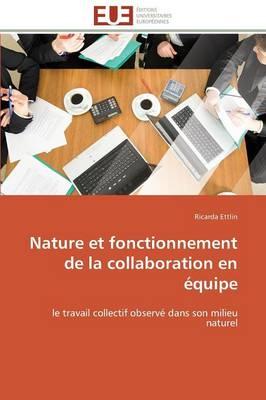 Nature Et Fonctionnement de La Collaboration En Equipe - Omn.Univ.Europ. (Paperback)