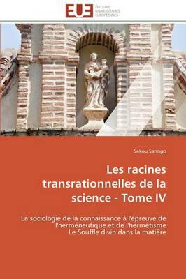 Les Racines Transrationnelles de la Science - Tome IV - Omn.Univ.Europ. (Paperback)
