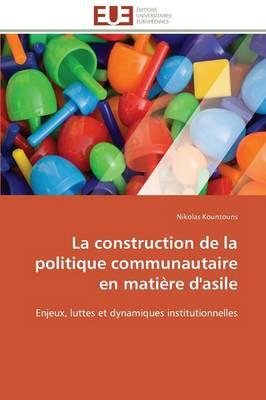 La Construction de la Politique Communautaire En Mati�re d'Asile - Omn.Univ.Europ. (Paperback)