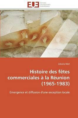 Histoire Des F�tes Commerciales � La R�union (1965-1983) - Omn.Univ.Europ. (Paperback)