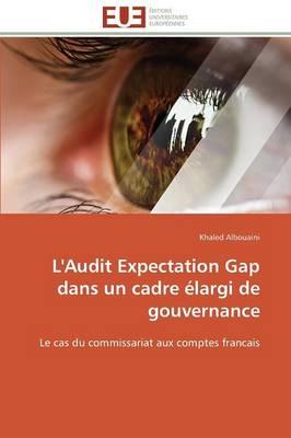 L'Audit Expectation Gap Dans Un Cadre �largi de Gouvernance - Omn.Univ.Europ. (Paperback)