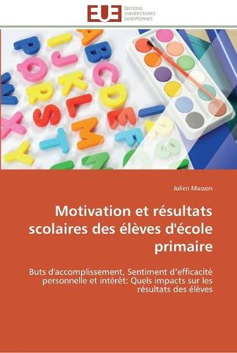 Motivation Et R�sultats Scolaires Des �l�ves d'�cole Primaire - Omn.Univ.Europ. (Paperback)