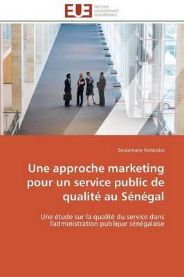 Une Approche Marketing Pour Un Service Public de Qualit� Au S�n�gal - Omn.Univ.Europ. (Paperback)