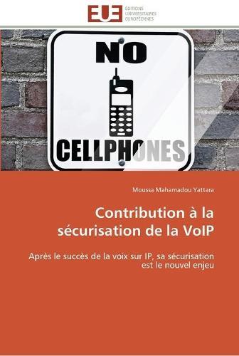 Contribution La S curisation de la Voip - Omn.Univ.Europ. (Paperback)