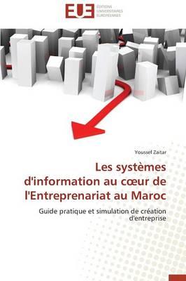 Les Syst�mes d'Information Au C Ur de l'Entreprenariat Au Maroc - Omn.Univ.Europ. (Paperback)