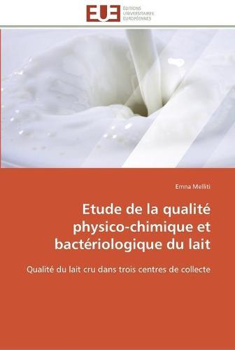 Etude de la Qualit Physico-Chimique Et Bact riologique Du Lait - Omn.Univ.Europ. (Paperback)