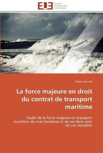 La Force Majeure En Droit Du Contrat de Transport Maritime - Omn.Univ.Europ. (Paperback)