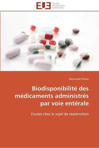 Biodisponibilit Des M dicaments Administr s Par Voie Ent rale - Omn.Univ.Europ. (Paperback)