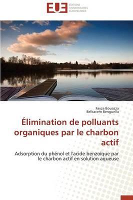 �limination de Polluants Organiques Par Le Charbon Actif - Omn.Univ.Europ. (Paperback)