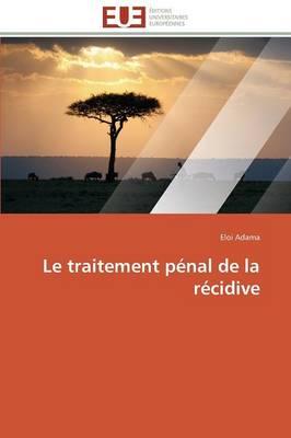 Le Traitement P�nal de la R�cidive - Omn.Univ.Europ. (Paperback)