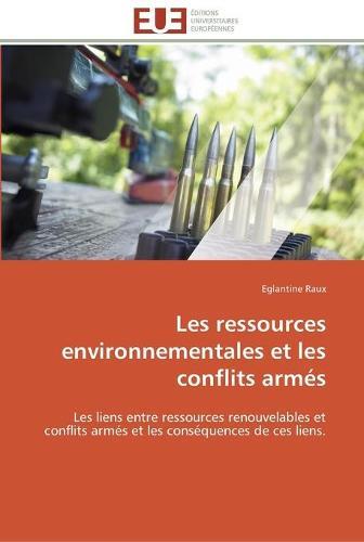 Les Ressources Environnementales Et Les Conflits Arm�s - Omn.Univ.Europ. (Paperback)