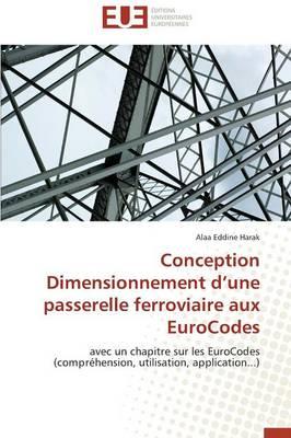 Conception Dimensionnement D Une Passerelle Ferroviaire Aux Eurocodes - Omn.Univ.Europ. (Paperback)