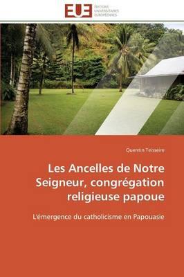 Les Ancelles de Notre Seigneur, Congr�gation Religieuse Papoue - Omn.Univ.Europ. (Paperback)
