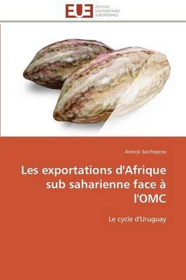Les Exportations d'Afrique Sub Saharienne Face � l'Omc - Omn.Univ.Europ. (Paperback)