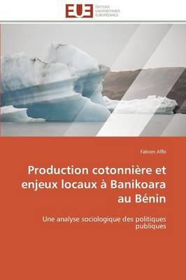 Production Cotonni�re Et Enjeux Locaux � Banikoara Au B�nin - Omn.Univ.Europ. (Paperback)