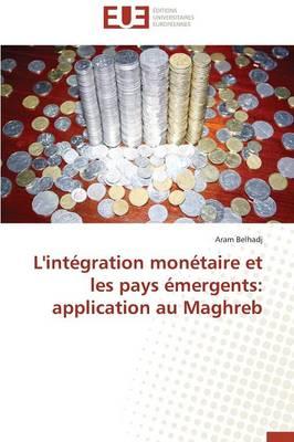 L'Int�gration Mon�taire Et Les Pays �mergents: Application Au Maghreb - Omn.Univ.Europ. (Paperback)