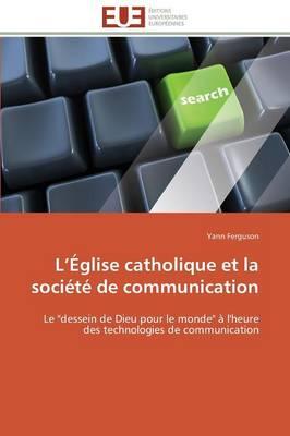 L �glise Catholique Et La Soci�t� de Communication - Omn.Univ.Europ. (Paperback)