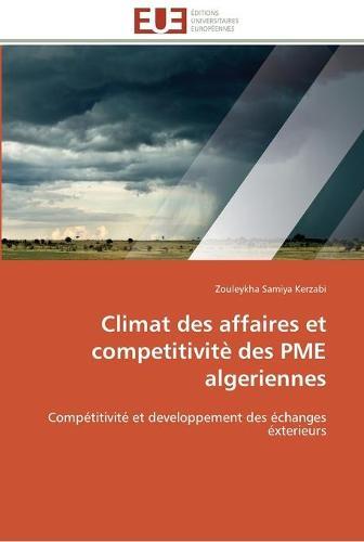 Climat Des Affaires Et Competitivit� Des Pme Algeriennes - Omn.Univ.Europ. (Paperback)