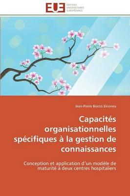 Capacit�s Organisationnelles Sp�cifiques � La Gestion de Connaissances - Omn.Univ.Europ. (Paperback)