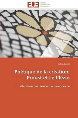 Poetique de La Creation: Proust Et Le Clezio - Omn.Univ.Europ. (Paperback)