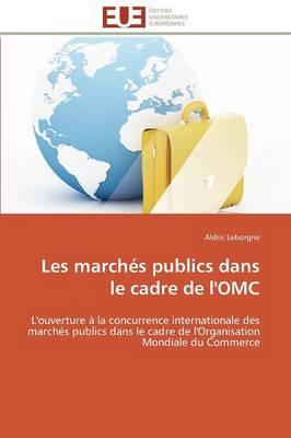 Les March�s Publics Dans Le Cadre de l'Omc - Omn.Univ.Europ. (Paperback)