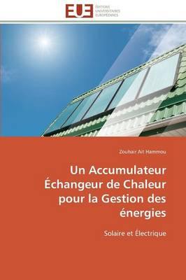 Un Accumulateur �changeur de Chaleur Pour La Gestion Des �nergies - Omn.Univ.Europ. (Paperback)