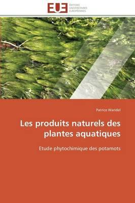Les Produits Naturels Des Plantes Aquatiques - Omn.Univ.Europ. (Paperback)