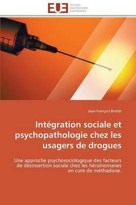 Int�gration Sociale Et Psychopathologie Chez Les Usagers de Drogues - Omn.Univ.Europ. (Paperback)