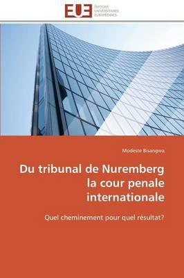 Du Tribunal de Nuremberg La Cour Penale Internationale - Omn.Univ.Europ. (Paperback)
