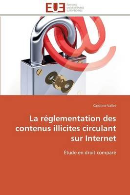 La R�glementation Des Contenus Illicites Circulant Sur Internet - Omn.Univ.Europ. (Paperback)