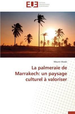 La Palmeraie de Marrakech: Un Paysage Culturel � Valoriser - Omn.Univ.Europ. (Paperback)