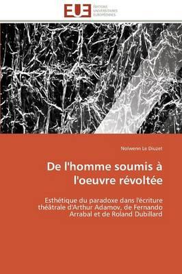 de l'Homme Soumis � l'Oeuvre R�volt�e - Omn.Univ.Europ. (Paperback)