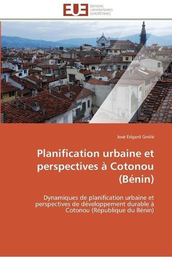Planification Urbaine Et Perspectives � Cotonou (B�nin) - Omn.Univ.Europ. (Paperback)