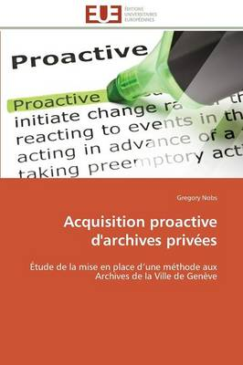 Acquisition Proactive d'Archives Priv�es - Omn.Univ.Europ. (Paperback)