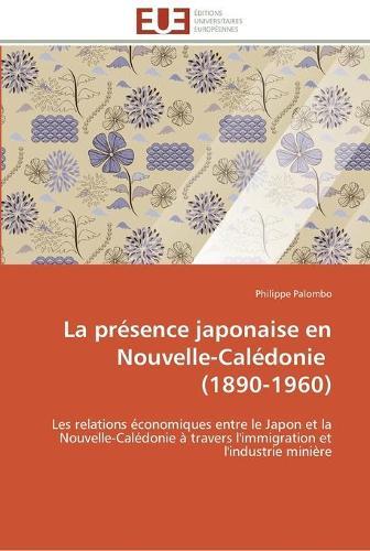 La Pr�sence Japonaise En Nouvelle-Cal�donie (1890-1960) - Omn.Univ.Europ. (Paperback)