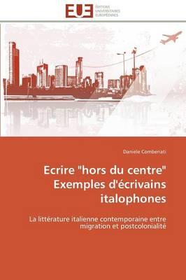 """Ecrire """"hors Du Centre"""" Exemples d'�crivains Italophones - Omn.Univ.Europ. (Paperback)"""