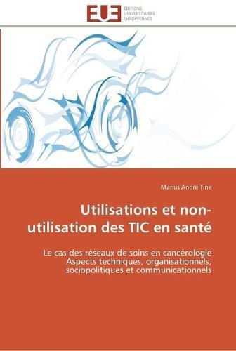 Utilisations Et Non-Utilisation Des Tic En Sant - Omn.Univ.Europ. (Paperback)