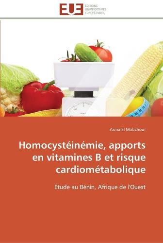 Homocyst�in�mie, Apports En Vitamines B Et Risque Cardiom�tabolique - Omn.Univ.Europ. (Paperback)