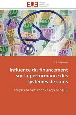 Influence Du Financement Sur La Performance Des Syst�mes de Soins - Omn.Univ.Europ. (Paperback)