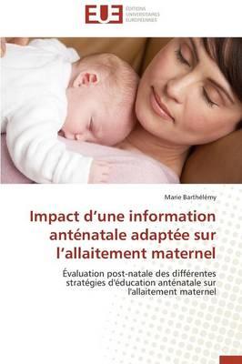 Impact D Une Information Ant�natale Adapt�e Sur L Allaitement Maternel - Omn.Univ.Europ. (Paperback)