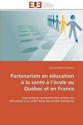 Partenariats En �ducation � La Sant� � L �cole Au Qu�bec Et En France - Omn.Univ.Europ. (Paperback)
