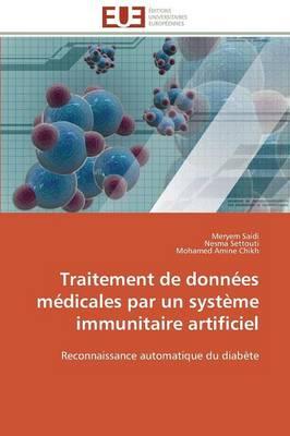 Traitement de Donn�es M�dicales Par Un Syst�me Immunitaire Artificiel - Omn.Univ.Europ. (Paperback)