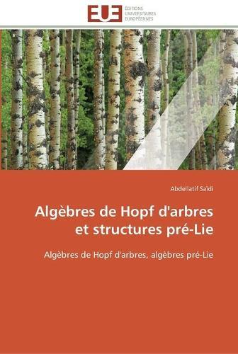 Alg bres de Hopf d'Arbres Et Structures Pr -Lie - Omn.Univ.Europ. (Paperback)