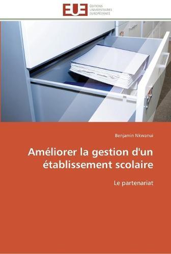 Ameliorer La Gestion D'Un Etablissement Scolaire - Omn.Univ.Europ. (Paperback)