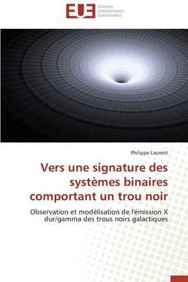 Vers Une Signature Des Syst�mes Binaires Comportant Un Trou Noir - Omn.Univ.Europ. (Paperback)